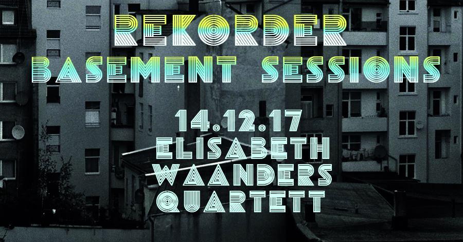 Rekorder Basement Sessions: Elisabeth Waanders Quartett