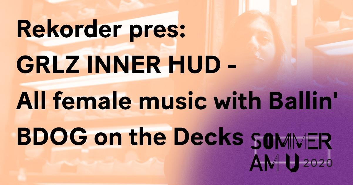 Rekorder pres: GRLZ INNER HUD - All female music with Ballin' BDOG on the Decks
